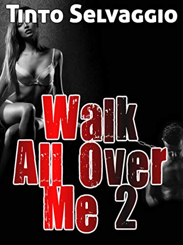 Walk All Over Me 2: Cuckolding & Domination of a Submissive Male by his Young Femdom Hotwife to-be (Want To Be Dominated By A Woman)