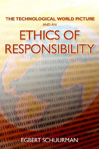 The Technological World Picture and an Ethics of Responsibility: Struggles in the Ethics of Technology