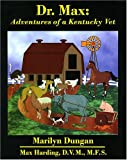 Dr. Max : Adventures of a Kentucky Vet, Dungan, Marilyn and Harding, Max, 0966647890