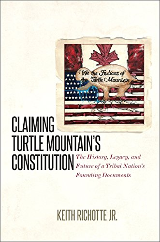 Claiming Turtle Mountain's Constitution: The History, Legacy, and Future of a Tribal Nation's Founding - Lakes North Myers