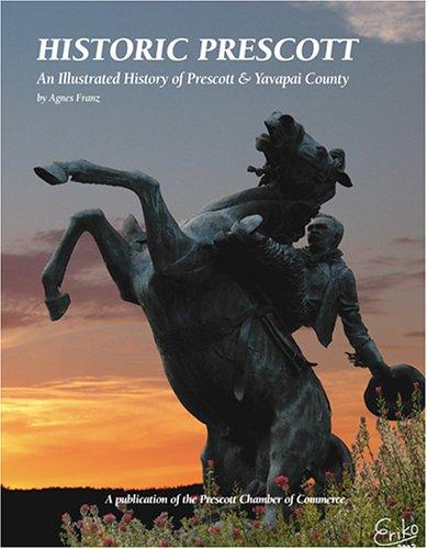 Download Historic Prescott: An Illustrated History of Prescott & Yavapai County ebook