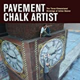 Pavement Chalk Artist: The Three-Dimensional Drawings of Julian Beever Hardcover – October 14, 2010