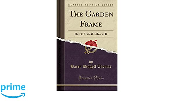 The Garden Frame: How to Make the Most of It (Classic Reprint ...