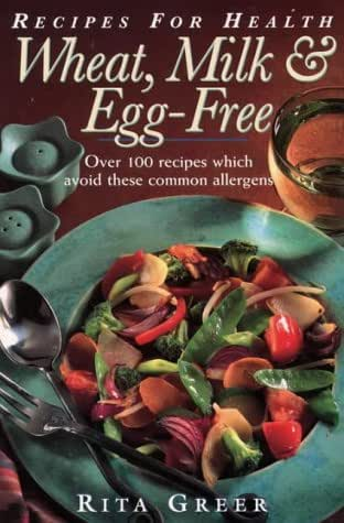 Wheat, Milk, and Egg Free: Recipes For Health: Over 100 Recipes Which Avoid These Common Allergens