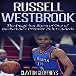 Russell Westbrook: The Inspiring Story of One of Basketball's Premier Point Guards | Clayton Geoffreys