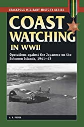 Coast Watching in World War II: Operations Against the Japanese on the Solomon Islands, 1941-43 (Stackpole Military History Series)