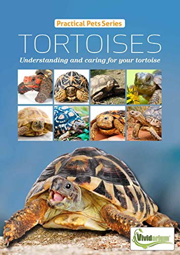 (Tortoises: Understanding and caring for your tortoise (Practical Pets Series Book 3))