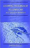 Ludwig Feuerbach : Aussprüche Aus Seinen Werken, Gesammelt Von Leonore Feuerbach, Feuerbach, Ludwig Andreas, 0543934837