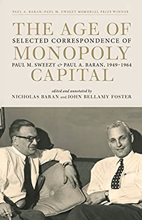 The Age of Monopoly Capital: Selected Correspondence of Paul M. Sweezy and Paul A. Baran, 1949-1964 (English Edition) eBook: Sweezy, Paul M., Baran, Paul A., Bellamy Foster, John, Baran, Nicholas: Amazon.es: Tienda