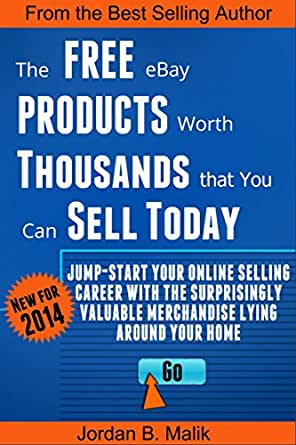 Amazon Com The Free Ebay Products Worth Thousands That You Can Sell Today Jump Start Your Online Selling Career With The Surprisingly Valuable Merchandise Lying Around Your Home Ebook Malik Jordan Kindle Store