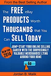 The Free eBay Products Worth Thousands that You Can Sell Today: Jump-start Your Online Selling Career with the Surprisingly Valuable Merchandise Lying Around Your Home