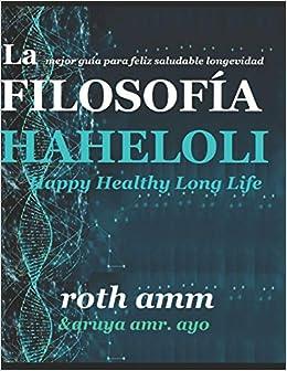 LA FILOSOFIA HAHELOLI Happy Healthy Long Life: LA MEJOR GUIA PARA FELIZ SALUDABLE LONGEVIDAD