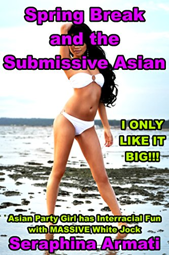 Spring Break and the Submissive Asian: Asian Party Girl has Interracial Fun with MASSIVE White Jock (English Edition)