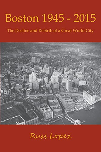 Boston 1945-2015: The Decline and Rebirth of a Great World City [Lopez, Russ] (Tapa Blanda)