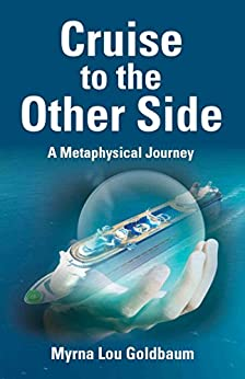CRUISE TO THE OTHER SIDE: A Metaphysical Journey by [Goldbaum, Myrna Lou]