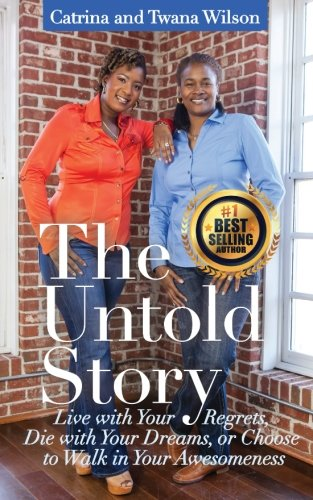 The Untold Story: Live with Your Regrets, Die with Your Dreams or Choose to Walk in Your Awesomeness! ebook