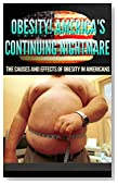 Obesity: America's Continuing Nightmare: The Causes and Effects of Obesity In Americans (Obesity Epidemic, Obesity Cure, Obesity Treatment)