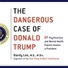 The Dangerous Case of Donald Trump: 27 Psychiatrists and Mental Health Experts Assess a President Hörbuch von Bandy X. Lee - editor Gesprochen von: Nanette Gartrell, Luba Kessler, Bandy X. Lee, P. J. Ochlan, Betty P. Teng, Alex Hyde-White, Thomas Singer, Hillary Huber