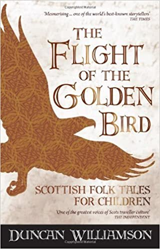 The Flight of the Golden Bird: Scottish Folk Tales for Children (Kelpies) by Williamson, Duncan (2013)