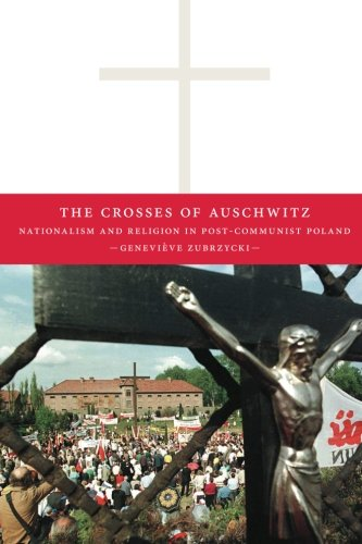 The Crosses Of Auschwitz  Nationalism And Religion In Post Communist Poland