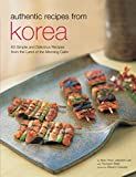 Authentic Recipes from Korea: 63 Simple and Delicious Recipes from the land of the Morning Calm (Authentic Recipes Series)