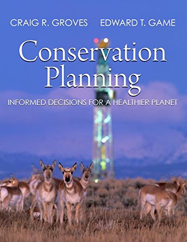 Conservation Planning: Informed Decisions for a Healthier Planet, by Craig R. Groves, Edward T. Game