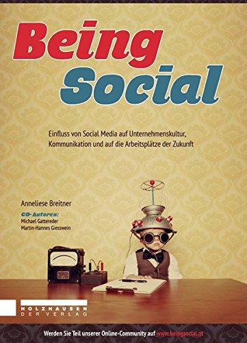 Being Social: Einfluss von Social Media auf Unternehmenskultur, Kommunikation und auf die Arbeitsplätze der Zukunft