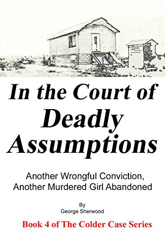 ;;FREE;; In The Court Of Deadly Assumptions: Another Wrongful Conviction, Another Murdered Girl Abandoned (The Colder Case Series Book 4). Welcome historia Pablo practica services Never Araiz covers 5187n9lHTEL