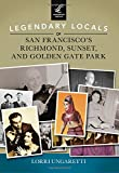 Legendary Locals of San Francisco's Richmond, Sunset, and Golden Gate Park, Lorri Ungaretti, 146710177X
