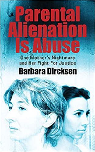 Parental Alienation Is Abuse: One Mothers Nightmare And Her Fight For Justice