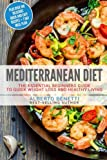 Mediterranean Diet: The Essential Beginners Guide To Quick Weight Loss And Healthy Living Plus Over 100 Delicious Quick and Easy Recipes + 7 Day Meal Plan