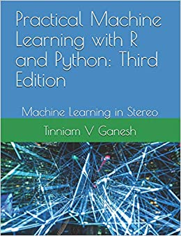 Practical Machine Learning With R And Python: Third Edition: Machine Learning In Stereo por Tinniam V Ganesh epub