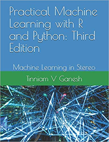 Practical Machine Learning with R and Python: Third Edition