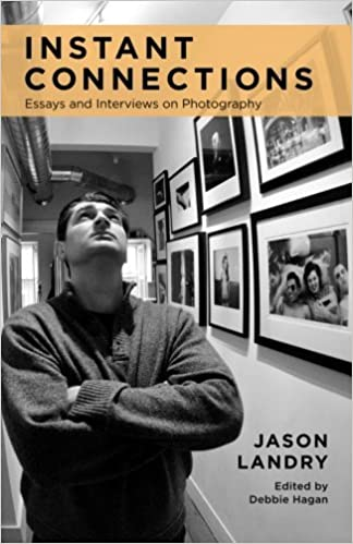 com instant connections essays and interviews on  com instant connections essays and interviews on photography 9780990013501 jason landry debbie hagan books