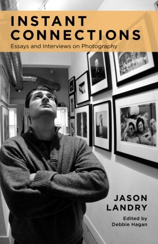Instant Connections: Essays and Interviews on Photography