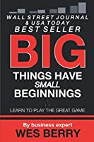 Big Things Have Small Beginnings: Learn to Play the Great Game Front Cover