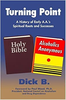 Turning Point: A History of Early A.A.'s Spiritual Roots and Successes by Dick B. (May 1, 1997)