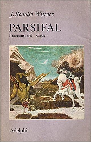 "PARSIFAL. I racconti del ""Caos"" - Juan Rodolfo Wilcock"