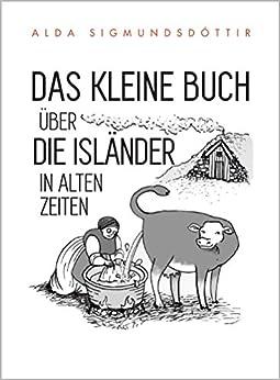 Das Kleine Buch Über die Isländer in Alten Zeiten (German Edition) by [Sigmundsdóttir, Alda]