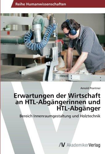 Erwartungen der Wirtschaft an HTL-Abgängerinnen und HTL-Abgänger: Bereich Innenraumgestaltung und Holztechnik (German Edition) ebook