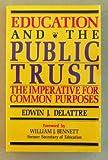 Education and the Public Trust : The Imperative for Common Purpose, Delattre, Edwin J., 0896331156