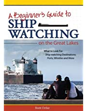 Beginner's Guide to Ship Watching on the Great Lakes: What to Look for, Ship-watching Destinations, Ports, Whistles and More