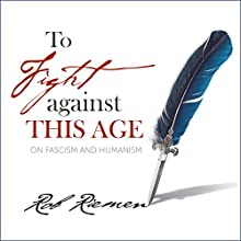 To Fight Against This Age: On Fascism and Humanism Audiobook by Rob Riemen Narrated by Liam Gerrard
