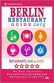 Berlin Restaurant Guide 2015: Best Rated Restaurants in Berlin - 500 restaurants, bars and cafés recommended for visitors.