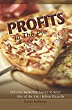 Profits in the Pie: Effective Marketing Tactics to Seize YOUR Slice of the $38.1 Billion Pizza Pie