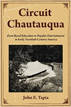 Book Circuit Chautauqua: From Rural Education to Popular Entertainment in Early Twentieth Century America by John E. Tapia (2008-09-29)