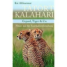 Tatort Kalahari: Gepard, Tiger & Co. Neues aus der Raubkatzenforschung (German Edition)