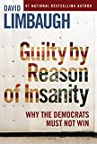 Image of Guilty By Reason of Insanity: Why The Democrats Must Not Win