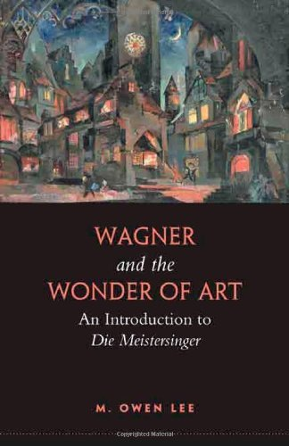 Download By M. Owen Lee - Wagner and the Wonder of Art: An Introduction to Die Meistersinger PDF