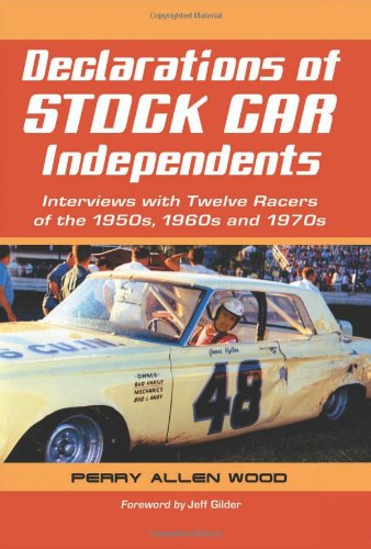 Declarations of Stock Car Independents: Interviews with Twelve Racers of the 1950s, 1960s and (1950s Sports Cars)